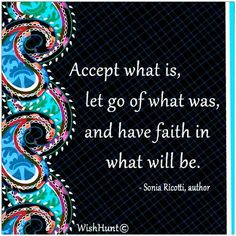 accept what is, let go of what was and have faith in what will be - Google Search