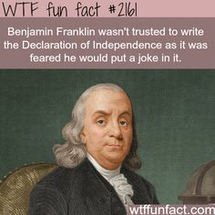 Facts about Benjamin Franklin - WTF fun facts Silly Ben, putting jokes in the Declaration of Independence is for kids True Facts, Funny Facts, Weird Facts, Funny Memes, Hilarious, Random Facts, Strange Facts, Random Trivia, Facts About Guys