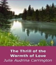 The Thrill of the Warmth of Love by Julia Audrina Carrington, http://www.amazon.com/gp/product/B0074JNOCG/ref=cm_sw_r_pi_alp_PfU9qb1S26GGZ
