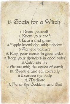 "Perhaps it should say ""13 Goals for a Wiccan""  simply because of the last line of honoring the Goddess and God.  Not all Witches are Wiccans.  Not all of us follow deities or have a Goddess and a God.  Just sayin.  Nor do all of us care about Nature.  ::s"