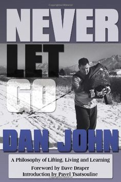 Never Let Go: A Philosophy of Lifting, Living and Learning by Dan John, http://www.amazon.com/dp/1931046387/ref=cm_sw_r_pi_dp_-NOFqb042SFR5