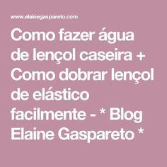 Como fazer água de lençol caseira + Como dobrar lençol de elástico facilmente         -          * Blog Elaine Gaspareto *