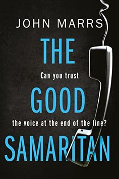 12/1/2017 THE GOOD SAMARITAN -- John Marrs--She's a friendly voice on the phone. But can you trust her?  The people who call End of the Line need hope. They need reassurance that life is worth living. But some are unlucky enough to get through to Laura. Laura doesn't want them to hope. She wants them to die.