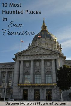 10 Most Haunted Places in San Francisco: Find out how you can visit them before or after Halloween! Photo: SF City Hall