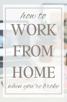 Are you ready to work from home? Heres a quick guide to making money from home when youre broke and have no online experience.