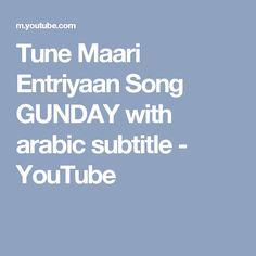 Tune Maari Entriyaan  Song   GUNDAY with arabic subtitle - YouTube