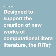 Designed to support the creation of new works of computational literature, the RiTa† library provides tools for artists and writers working with natural language in programmable media. The library is designed to be simple while still enabling a range of powerful features, from grammar and Markov-based generation to text-mining, to feature-analysis (part-of-speech, phonemes, stresses, etc). All RiTa functions are heuristic and do not require training data, thus making the core library quite…