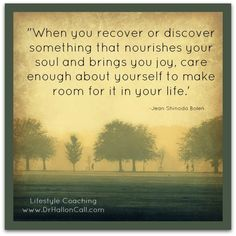 ''When you recover or discover something that nourishes your soul...''