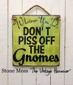 A personal favorite from my Etsy shop https://www.etsy.com/listing/488700534/garden-gnome-sign-wood-sign-saying-gnome
