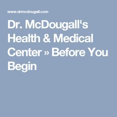 Dr. McDougall's Health & Medical Center » Before You Begin