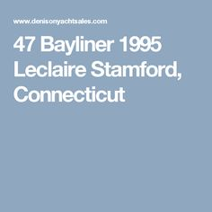 47 Bayliner 1995 Leclaire Stamford, Connecticut