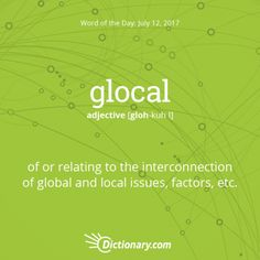 glocal -- in relations to, or the like of; safety of their citizens, war or global sales of their goods.
