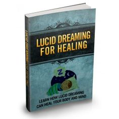 """Lucid Dreaming For Healing Surefire Ways To Get Healthier And At The Same Time Cash In On The Lucritive Healing Niche!"""""""