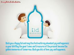 Wish you a Happy Eid and may this festival bring abundant joy and happiness in your life!May the good times and treasures of the present become the golden memories of tomorrow. Wish you lots of love, joy and happiness...!!! Eid Mubarak...!!! By Funnystatusforfacebook.in