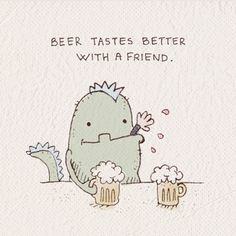 Beer tastes better with a friend