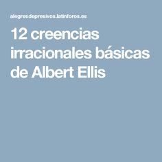 12 creencias irracionales básicas de Albert Ellis