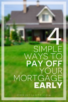 4 simple things you can do to pay off your mortgage early... http://christianpf.com/pay-off-your-mortgage-early