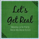 Let's Get Real. It's all about Real Food, fitness, health and wellness, and home life tips and tricks from Real people.