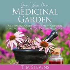 """Another must-listen from my #AudibleApp: """"Grow Your Own Medicinal Garden: A Definitive Guide on the Most Common Healing Herbs that You Can Grow and Use"""" by Tim Stevens, narrated by Jessie Goodwin."""