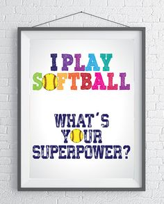 I play Softball. What's your superpower Inspirational