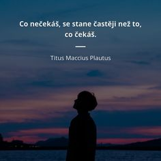 Co nečekáš, se stane častěji než to, co čekáš. Motto, Karma, Quotations, Motivational Quotes, Life Quotes, Wisdom, Thoughts, Love, Feelings