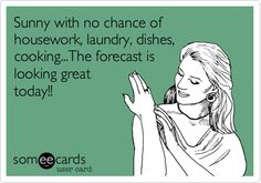 Sunny with no chance of housework, laundry, dishes, cooking...The forecast is looking great today! (No Housework Day April 7) #nohousework
