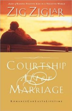 Courtship after Marriage: Romance Can Last a Lifetime by Zig Ziglar.