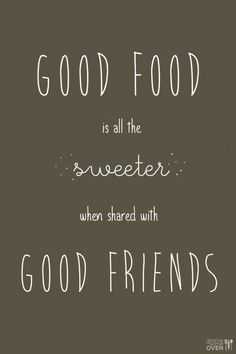 Good Food Is All The Sweeter.