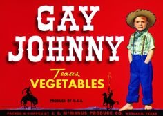 This crate label is for Gay Johnny brand Texas Vegetables, c. 1950s: 'Packed and Shipped by J.S. McManus Produce Co. Weslaco, Texas.' Fruit crate labels were a frequent means of marketing fruit packer