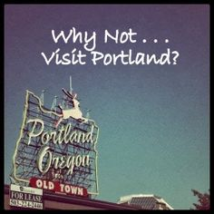 Why Not . . . Visit Portland?