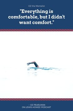 """Everything is comfortable, but I didn't want comfort."" -- Oz Pearlman"