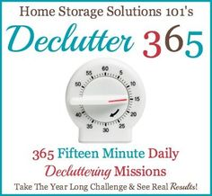 Take the Declutter 365 challenge, of 365 fifteen minute daily decluttering missions on Home Storage Solutions 101, and see real results. This free plan has over 90 hours of decluttering for your whole home!