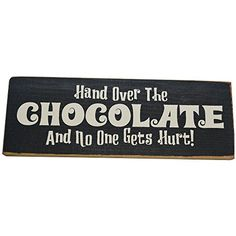 Hand Over the Chocolate and No One Gets Hurt! Decorative Wood Sign for Wall Decor -- PERFECT FUNNY QUOTES GIFT! (black with cream lettering) SDC http://www.amazon.com/dp/B00YFPDGIO/ref=cm_sw_r_pi_dp_Y4kEvb1M2130D