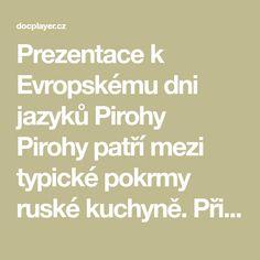 Prezentace k Evropskému dni jazyků Pirohy Pirohy patří mezi typické pokrmy ruské kuchyně. Připravují se v mnoha variantách, z různých těst, s různými náplněmi a různými technologickými úpravami. Můžeme Math Equations, Free