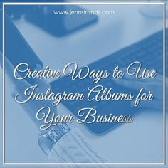 Creative Ways to Use Instagram Albums for Your Business - @jennherman31