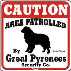 » View all Great Pyrenees Gifts & Products Great Pyrenees Signs  Great Pyrenees Caution Sign  This Great Pyrenees sign lets everyone t...