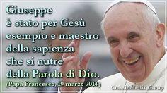 (#PapaFrancesco) #Giuseppe è stato per #Gesù #esempio e #maestro della #sapienza, che si nutre della #Parola di #Dio. - 19 marzo 2014 -