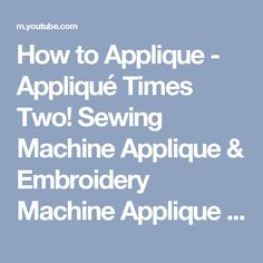 How to Applique - Appliqué Times Two! Sewing Machine Applique & Embroidery Machine Applique - YouTube
