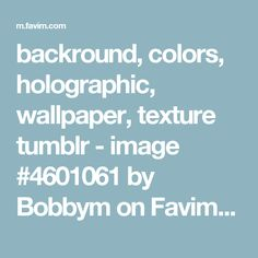 backround, colors, holographic, wallpaper, texture tumblr - image #4601061 by Bobbym on Favim.com