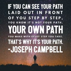 Reading a book and loving this Joseph Campbell #quote. If you can see the path ahead, it's not your path.