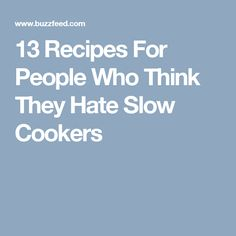 13 Recipes For People Who Think They Hate Slow Cookers