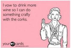 I vow to drink more wine so I can do something crafy with corks. http://www.snooth.com/articles/your-favorite-wine-quotes/