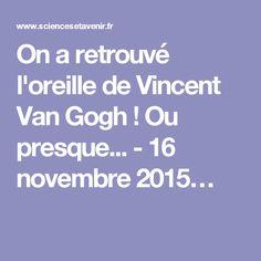 On a retrouvé l'oreille de Vincent Van Gogh ! Ou presque... - 16 novembre 2015…