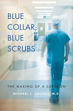 Blue Collar Blue Sc Blue Collar Blue Scrubs: The Making of a Surgeon Good Books, Books To Read, Big Books, Dr Book, Book Nerd, My Future Career, Becoming A Doctor, Physician Assistant, Med Student