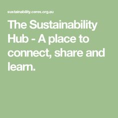 The Sustainability Hub - A place to connect, share and learn.