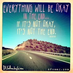 Everything will be okay in the end... if it's not okay it's not the end (Disfunkshion Magazine)