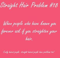 """they're like, """"You don't straighten your hair?"""" AIN'T NOBODY GOT TIME FOR THAT who straightens their hair everyday?"""