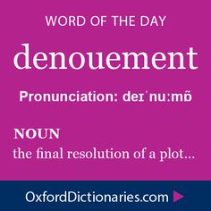 denouement (noun): the final resolution of a plot. Word of the Day for 17 November 2014 #WOTD #WordoftheDay #denouement