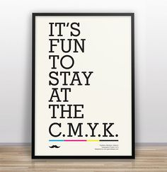 Haha...most people don't even know what  CMYK is. Cyan, Magenta, Yellow, BlacK