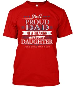 I M A Proud Dad Of A Freaking Awesome Daughter Yes She Bought Me This Shirt Classic Red T-Shirt Front